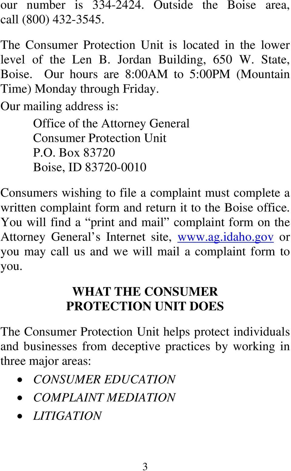 You will find a print and mail complaint form on the Attorney General s Internet site, www.ag.idaho.gov or you may call us and we will mail a complaint form to you.