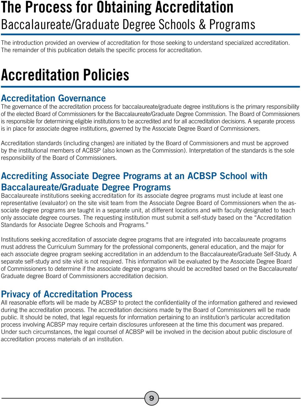 Accreditation Policies Accreditation Governance The governance of the accreditation process for baccalaureate/graduate degree institutions is the primary responsibility of the elected Board of