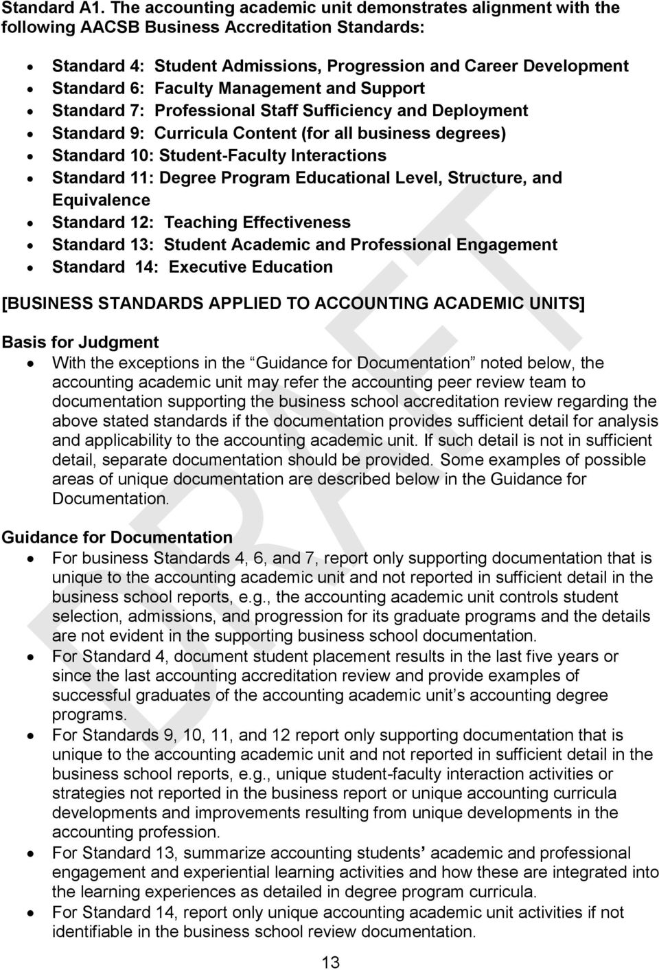 Management and Support Standard 7: Professional Staff Sufficiency and Deployment Standard 9: Curricula Content (for all business degrees) Standard 10: Student-Faculty Interactions Standard 11: Degree