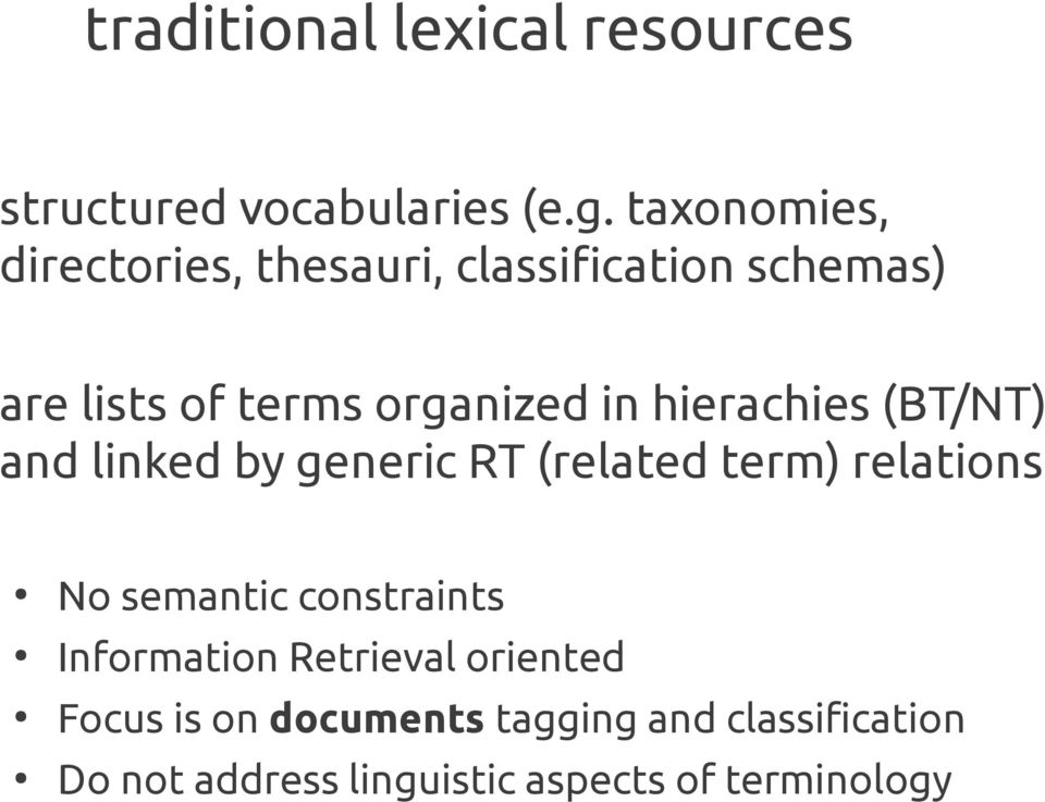 hierachies (BT/NT) and linked by generic RT (related term) relations No semantic constraints