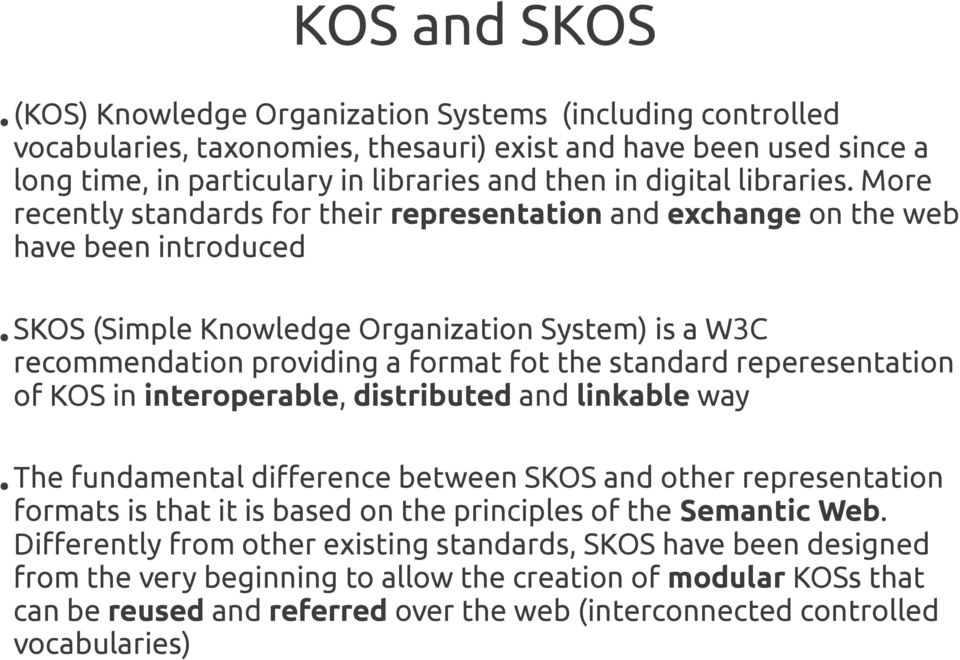 More recently standards for their representation and exchange on the web have been introduced SKOS (Simple Knowledge Organization System) is a W3C recommendation providing a format fot the standard