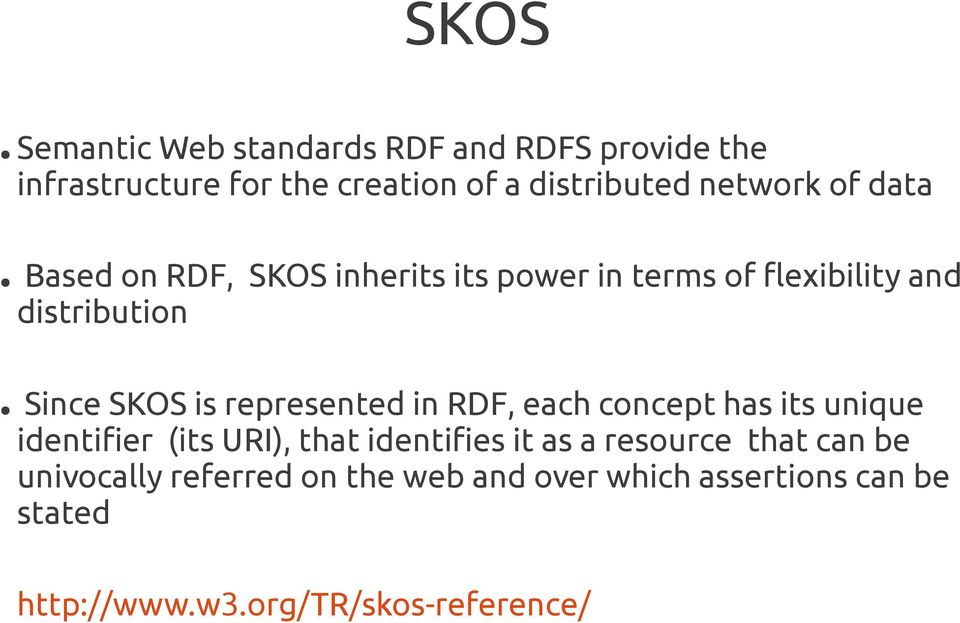 represented in RDF, each concept has its unique identifier (its URI), that identifies it as a resource that