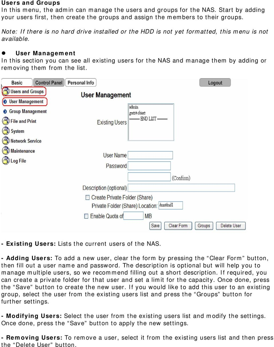 User Management In this section you can see all existing users for the NAS and manage them by adding or removing them from the list. - Existing Users: Lists the current users of the NAS.