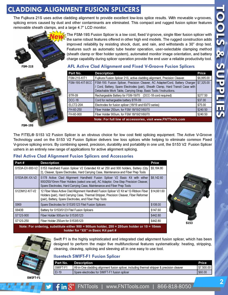 FSM-21S FSM-19S The FSM-19S Fusion Splicer is a low cost, fixed V-groove, single fiber fusion splicer with the same robust features offered in other high end models.