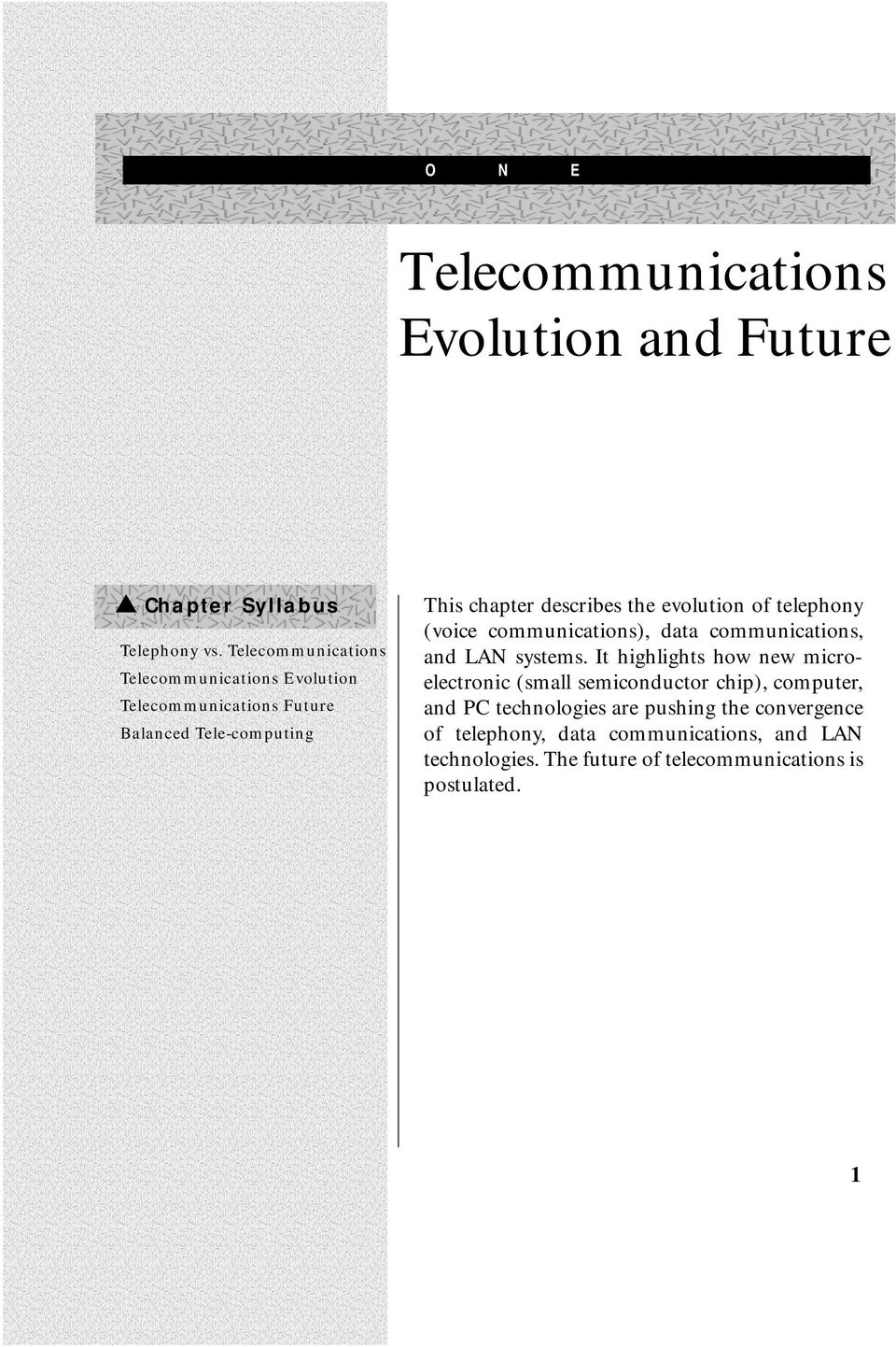 evolution of telephony (voice communications), data communications, and LAN systems.