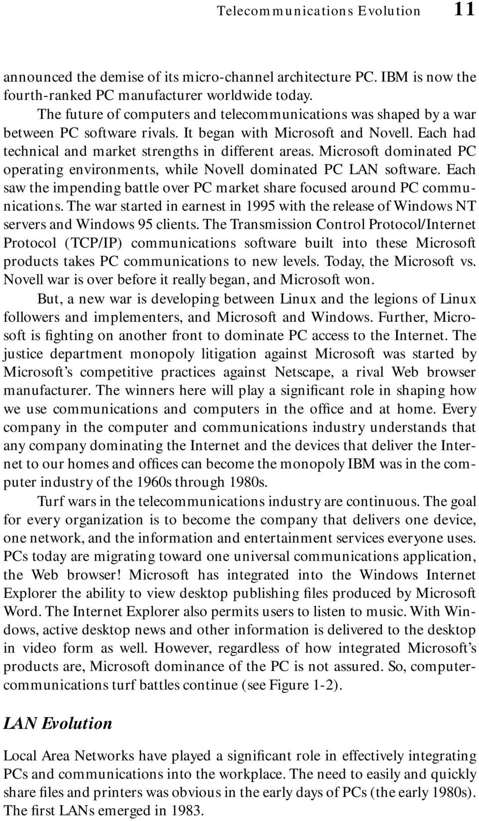 Microsoft dominated PC operating environments, while Novell dominated PC LAN software. Each saw the impending battle over PC market share focused around PC communications.