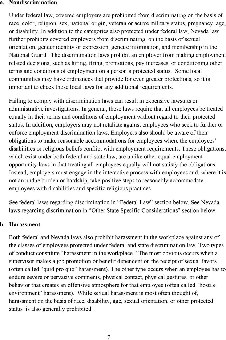 In addition to the categories also protected under federal law, Nevada law further prohibits covered employers from discriminating on the basis of sexual orientation, gender identity or expression,