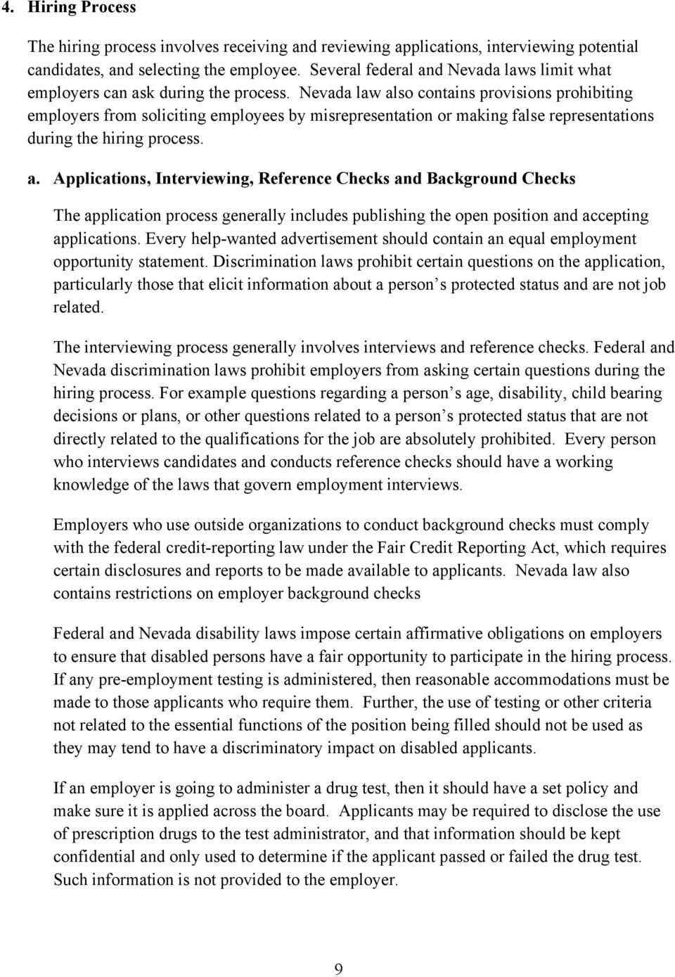 Nevada law also contains provisions prohibiting employers from soliciting employees by misrepresentation or making false representations during the hiring process. a. Applications, Interviewing, Reference Checks and Background Checks The application process generally includes publishing the open position and accepting applications.