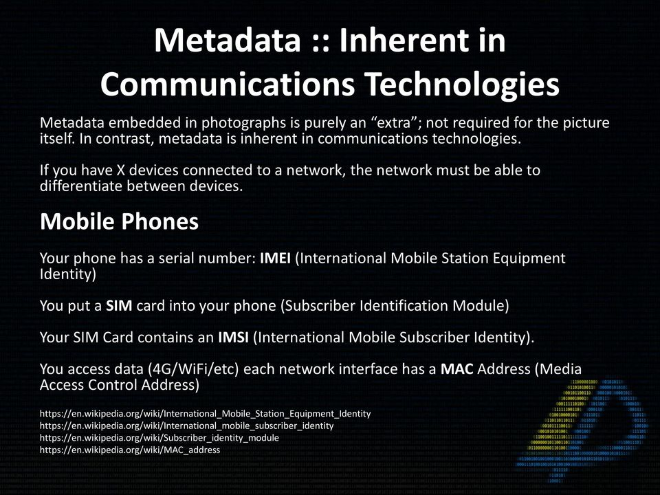 Mobile Phones Your phone has a serial number: IMEI (International Mobile Station Equipment Identity) You put a SIM card into your phone (Subscriber Identification Module) Your SIM Card contains an