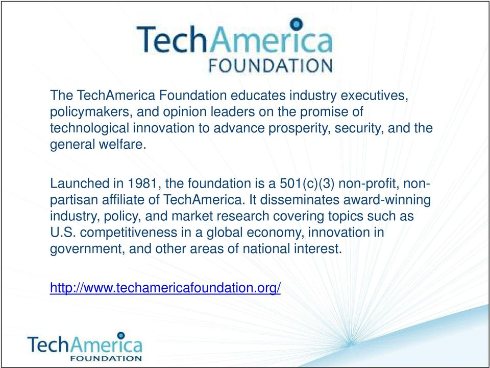 Launched in 1981, the foundation is a 501(c)(3) non-profit, nonpartisan affiliate of TechAmerica.