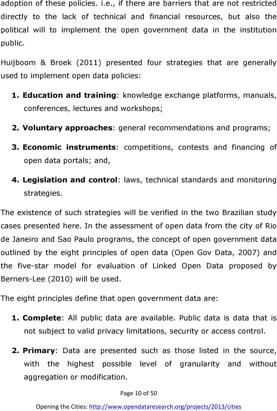 institution public. Huijboom & Broek (2011) presented four strategies that are generally used to implement open data policies: 1.