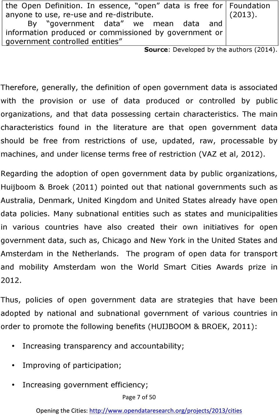 Therefore, generally, the definition of open government data is associated with the provision or use of data produced or controlled by public organizations, and that data possessing certain