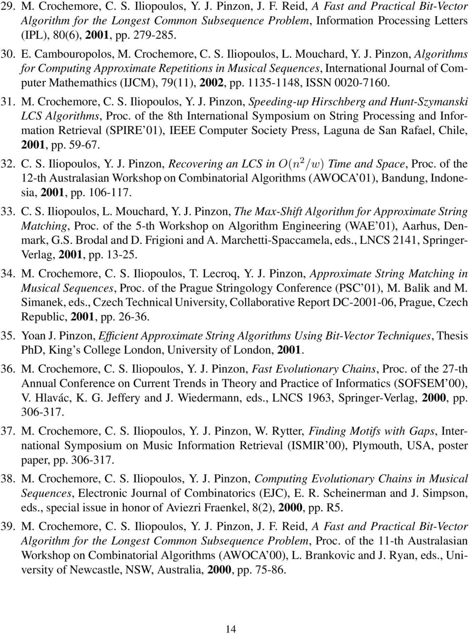 Mouchard, Y. J. Pinzon, Algorithms for Computing Approximate Repetitions in Musical Sequences, International Journal of Computer Mathemathics (IJCM), 79(11), 2002, pp. 1135-1148, ISSN 0020-7160. 31.