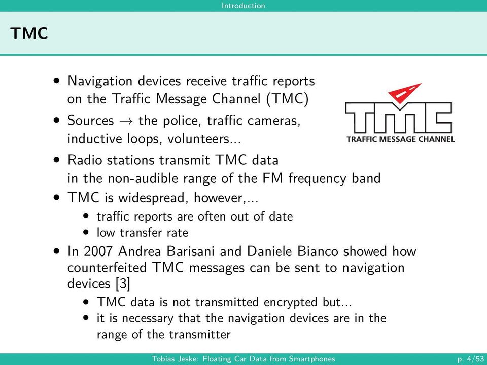 .. traffic reports are often out of date low transfer rate In 2007 Andrea Barisani and Daniele Bianco showed how counterfeited TMC messages can be sent to