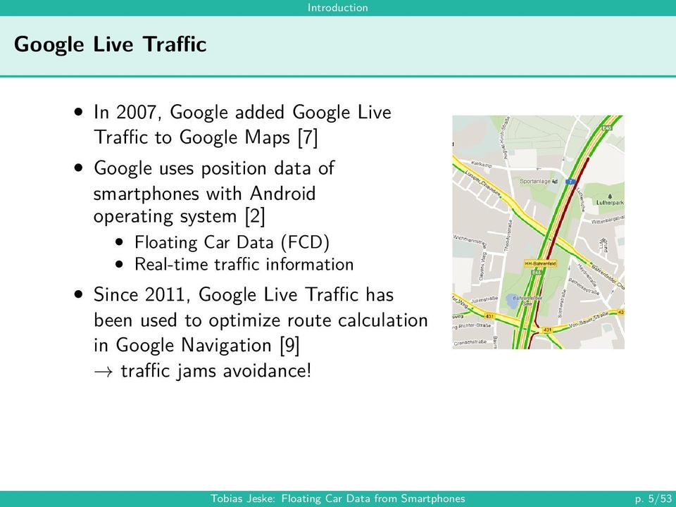 Real-time traffic information Since 2011, Google Live Traffic has been used to optimize route
