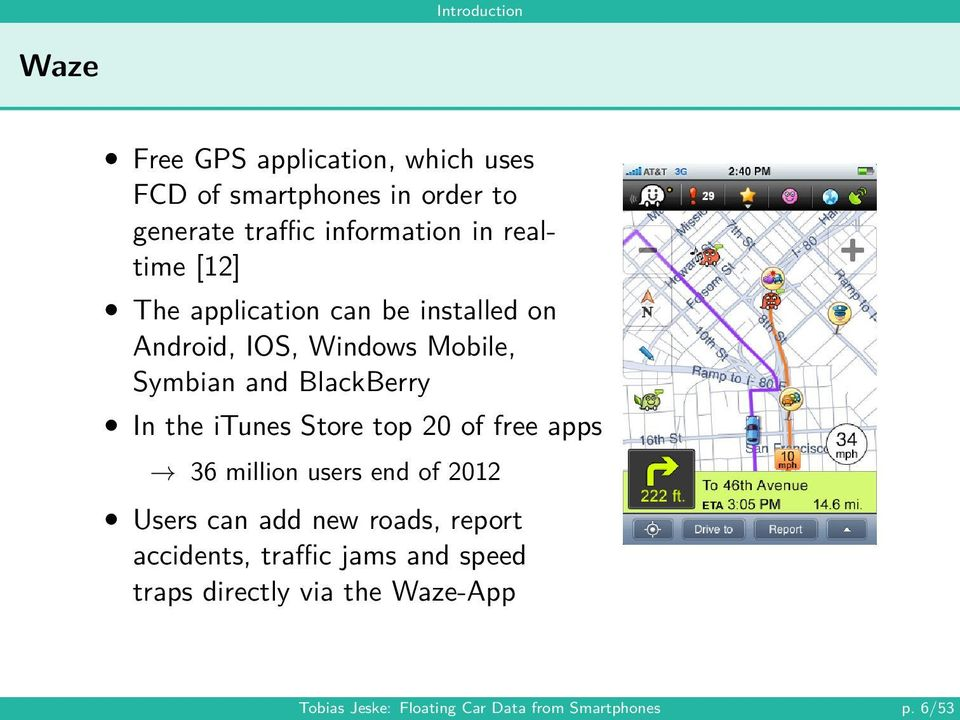 BlackBerry In the itunes Store top 20 of free apps 36 million users end of 2012 Users can add new roads,