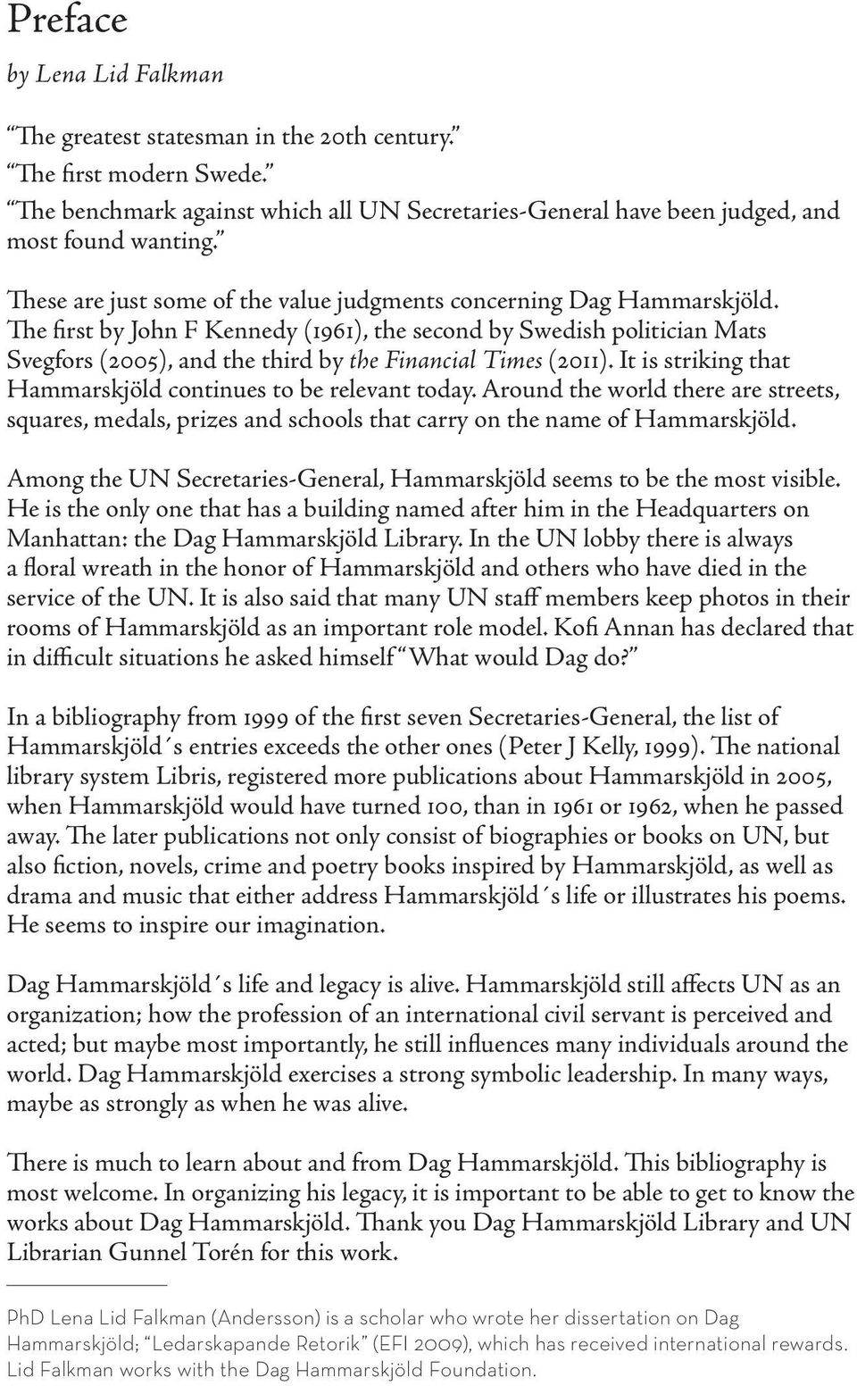 The first by John F Kennedy (1961), the second by Swedish politician Mats Svegfors (2005), and the third by the Financial Times (2011). It is striking that Hammarskjöld continues to be relevant today.