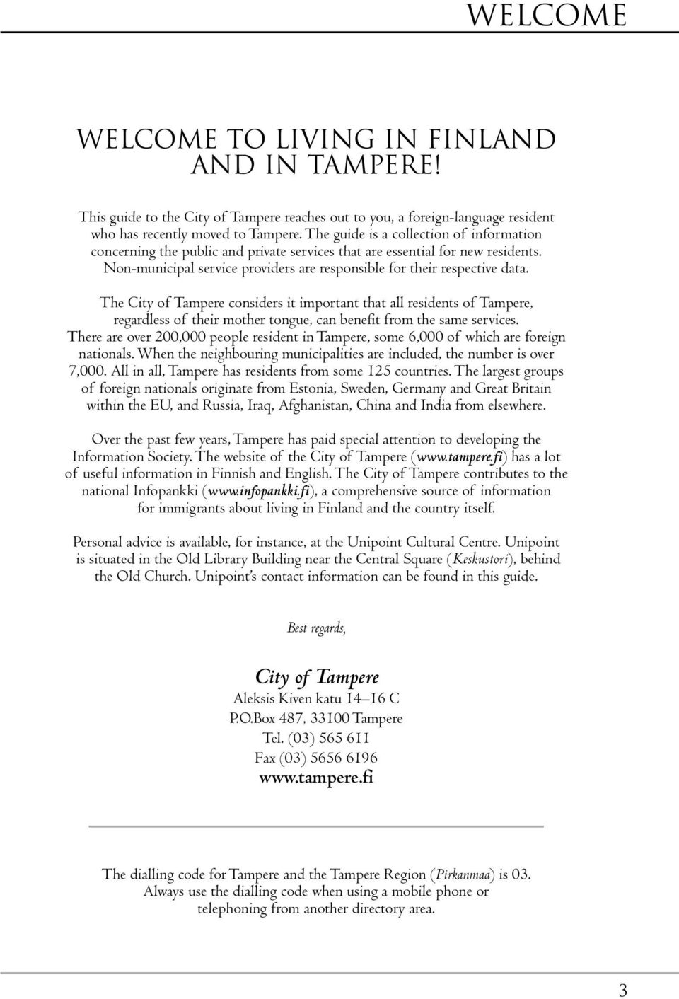 The City of Tampere considers it important that all residents of Tampere, regardless of their mother tongue, can benefit from the same services.