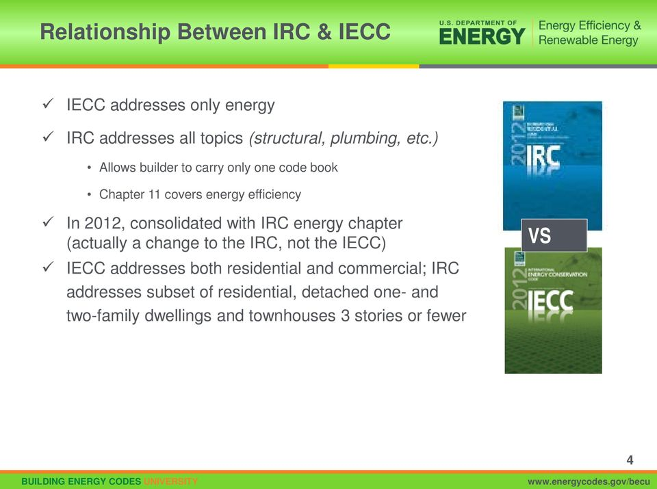 energy chapter (actually a change to the IRC, not the IECC) VS IECC addresses both residential and commercial;
