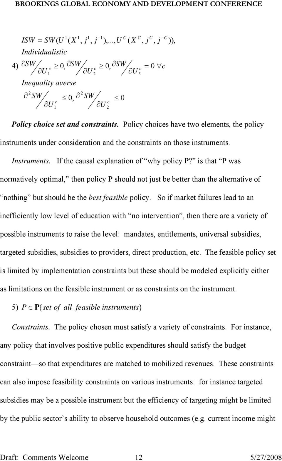 is that P was normatively optimal, then policy P should not just be better than the alternative of nothing but should be the best feasible policy.