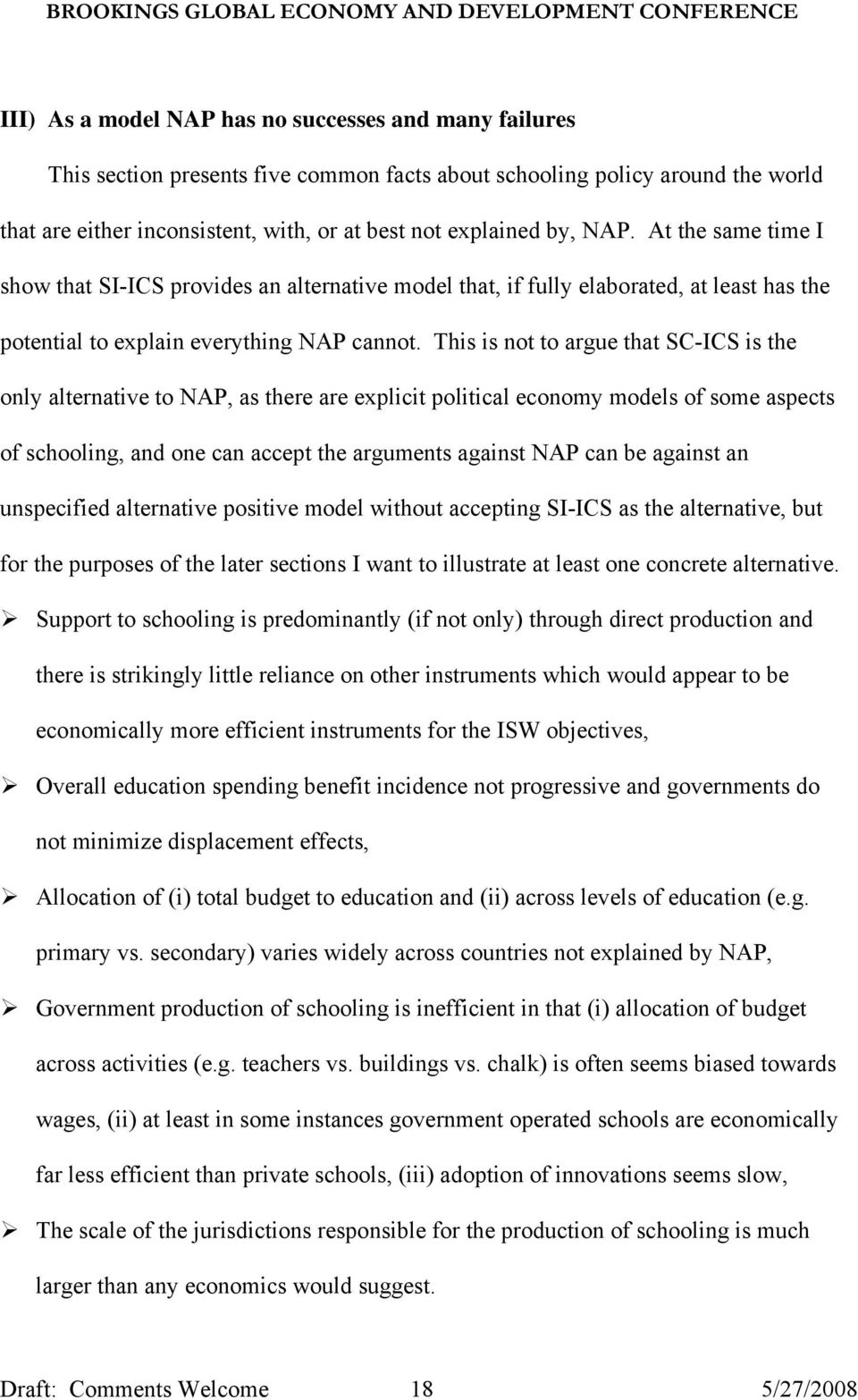 This is not to argue that SC-ICS is the only alternative to NAP, as there are explicit political economy models of some aspects of schooling, and one can accept the arguments against NAP can be