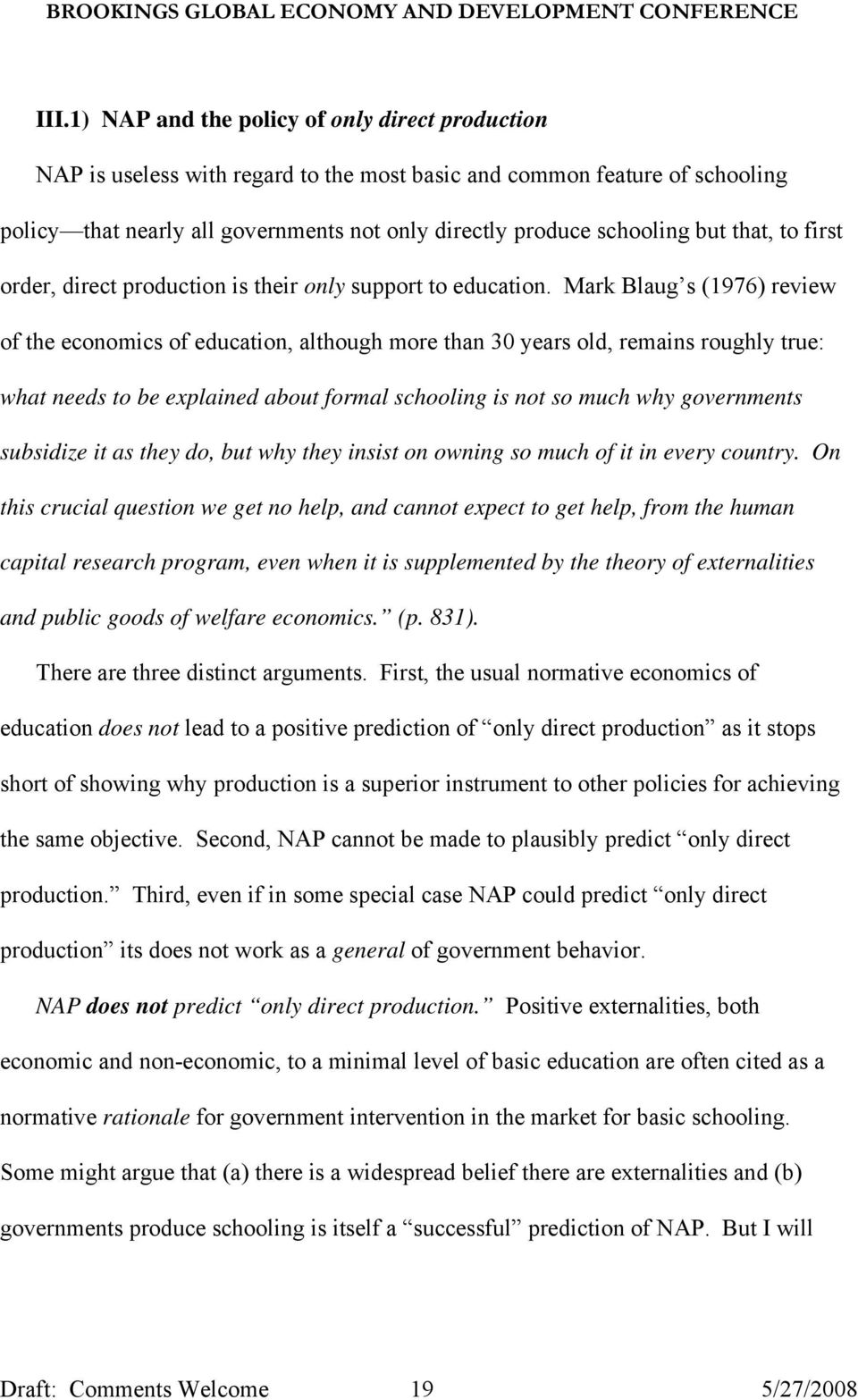 Mark Blaug s (1976) review of the economics of education, although more than 30 years old, remains roughly true: what needs to be explained about formal schooling is not so much why governments