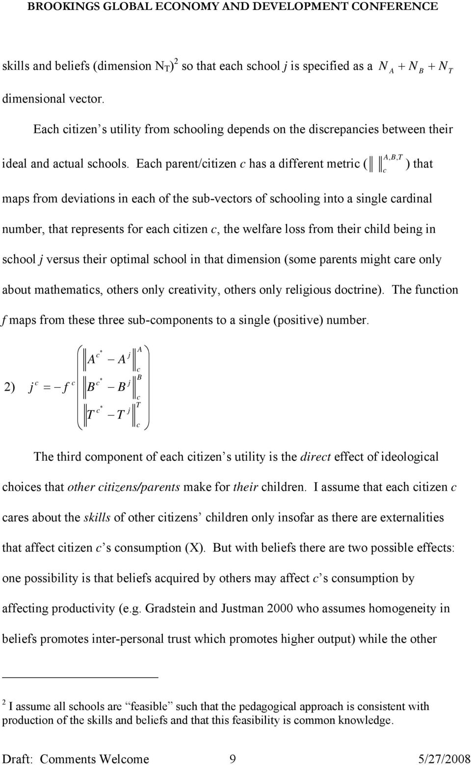 Each parent/citizen c has a different metric ( A, B, T c ) that maps from deviations in each of the sub-vectors of schooling into a single cardinal number, that represents for each citizen c, the