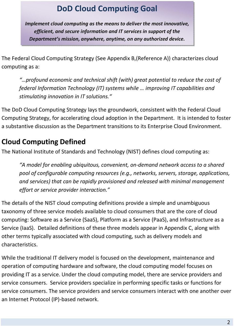 The Federal Cloud Computing Strategy (See Appendix B,(Reference A)) characterizes cloud computing as a: profound economic and technical shift (with) great potential to reduce the cost of federal