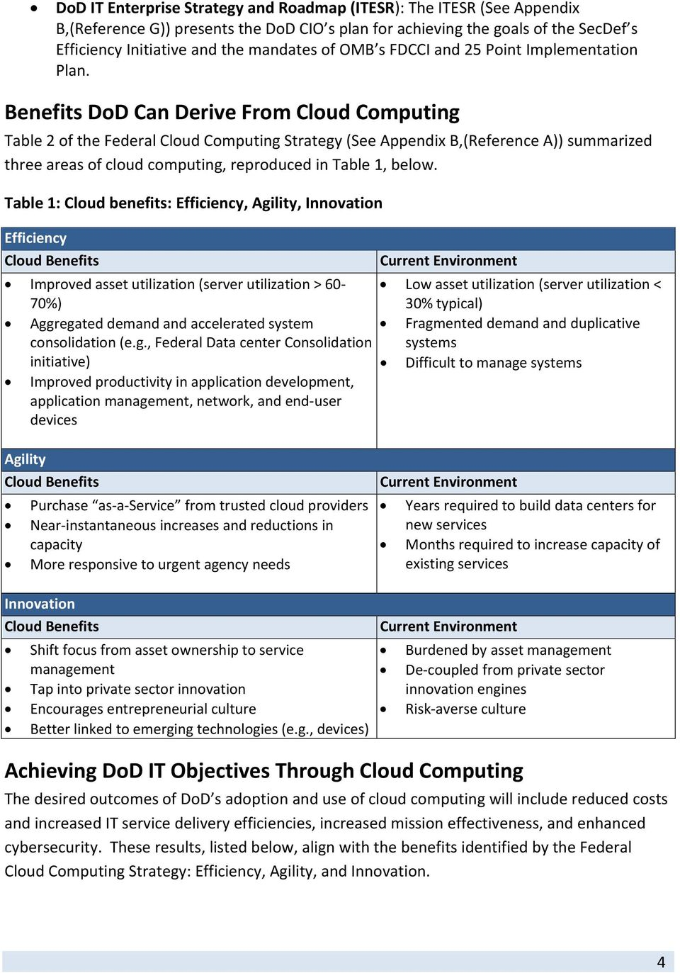 Benefits DoD Can Derive From Cloud Computing Table 2 of the Federal Cloud Computing Strategy (See Appendix B,(Reference A)) summarized three areas of cloud computing, reproduced in Table 1, below.