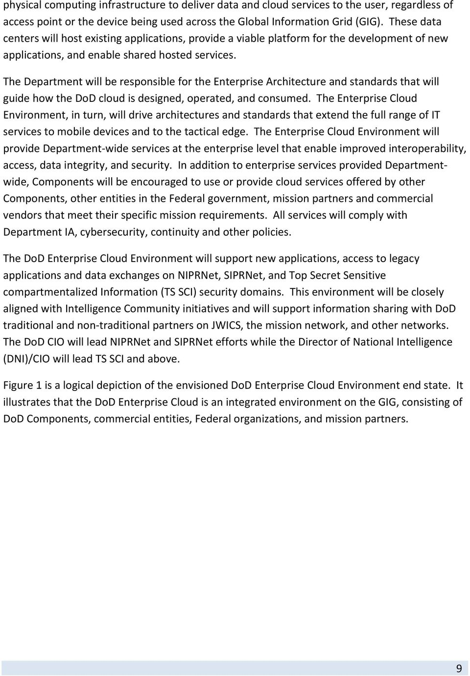 The Department will be responsible for the Enterprise Architecture and standards that will guide how the DoD cloud is designed, operated, and consumed.