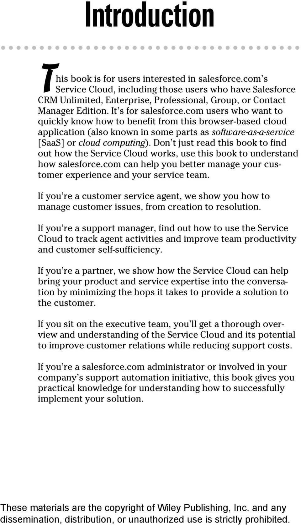 Don t just read this book to find out how the Service Cloud works, use this book to understand how salesforce.com can help you better manage your customer experience and your service team.