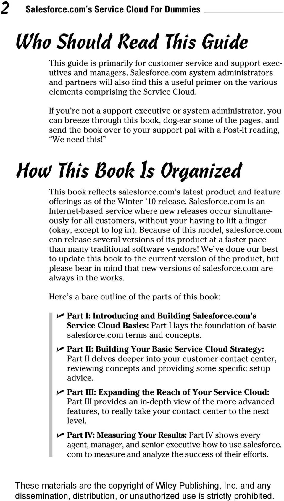 How This Book Is Organized This book reflects salesforce.com s latest product and feature offerings as of the Winter 10 release. Salesforce.