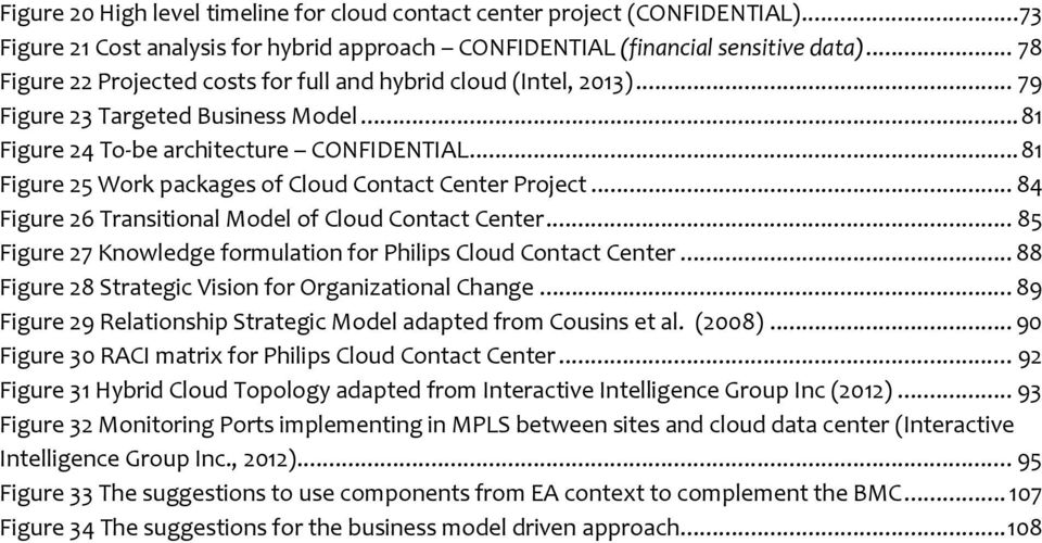 .. 81 Figure 25 Work packages of Cloud Contact Center Project... 84 Figure 26 Transitional Model of Cloud Contact Center... 85 Figure 27 Knowledge formulation for Philips Cloud Contact Center.