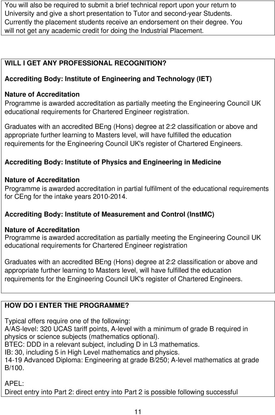 Accrediting Body: Institute of Engineering and Technology (IET) Nature of Accreditation Programme is awarded accreditation as partially meeting the Engineering Council UK educational requirements for