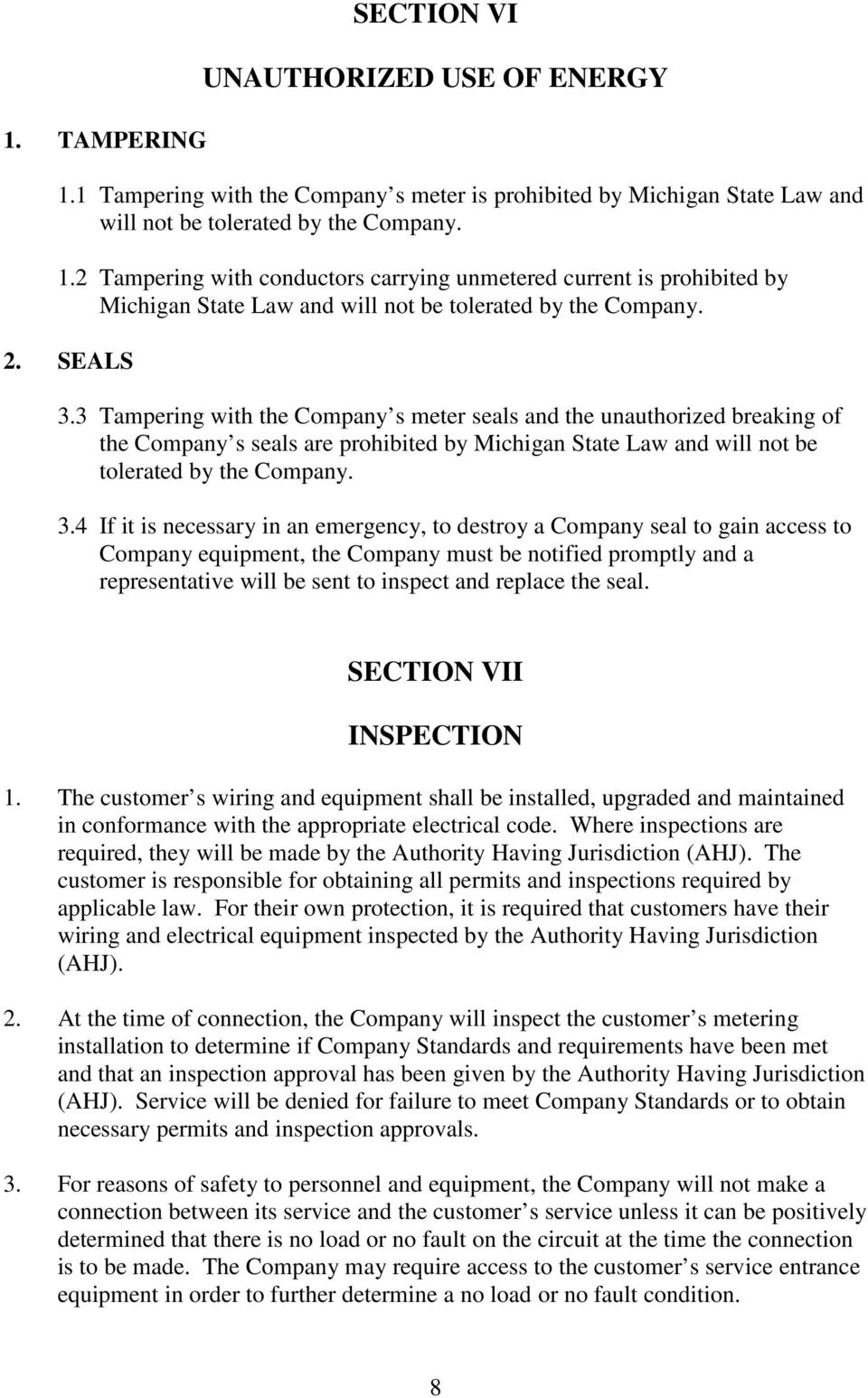 3 Tampering with the Company s meter seals and the unauthorized breaking of the Company s seals are prohibited by Michigan State Law and will not be tolerated by the Company. 3.