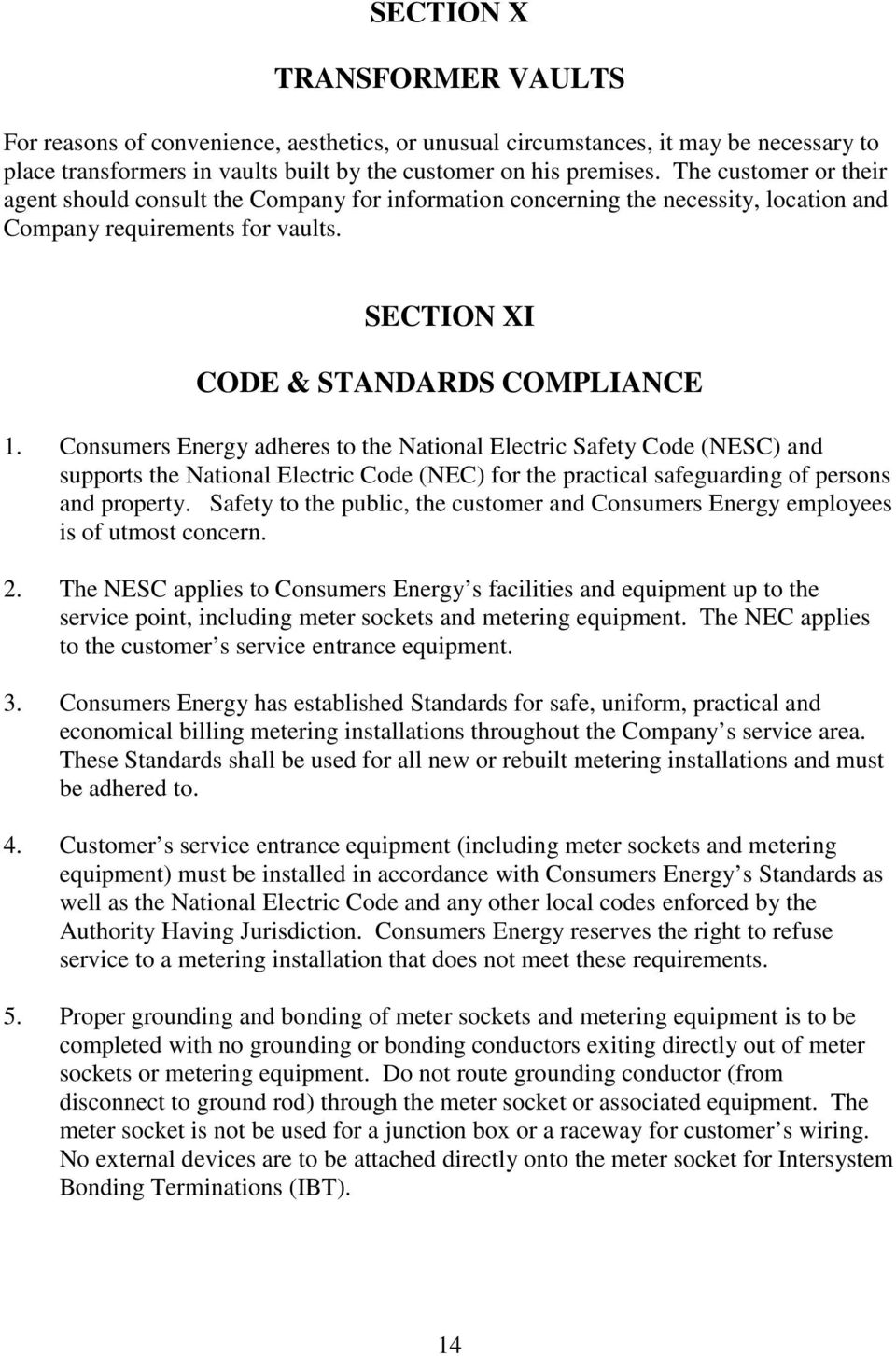 Consumers Energy adheres to the National Electric Safety Code (NESC) and supports the National Electric Code (NEC) for the practical safeguarding of persons and property.
