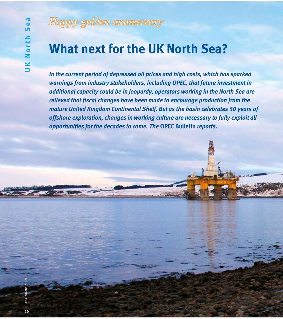 investment in additional capacity could be in jeopardy, operators working in the North Sea are relieved that fiscal changes have been made to encourage