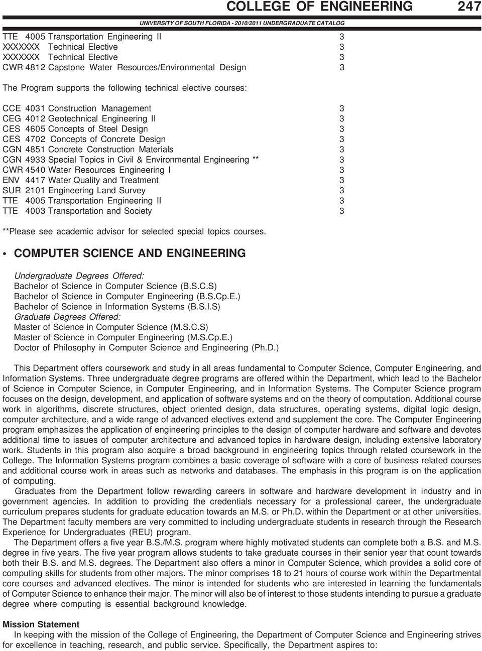 CGN 4851 Concrete Construction Materials 3 CGN 4933 Special Topics in Civil & Environmental Engineering ** 3 CWR 4540 Water Resources Engineering I 3 ENV 4417 Water Quality and Treatment 3 SUR 2101