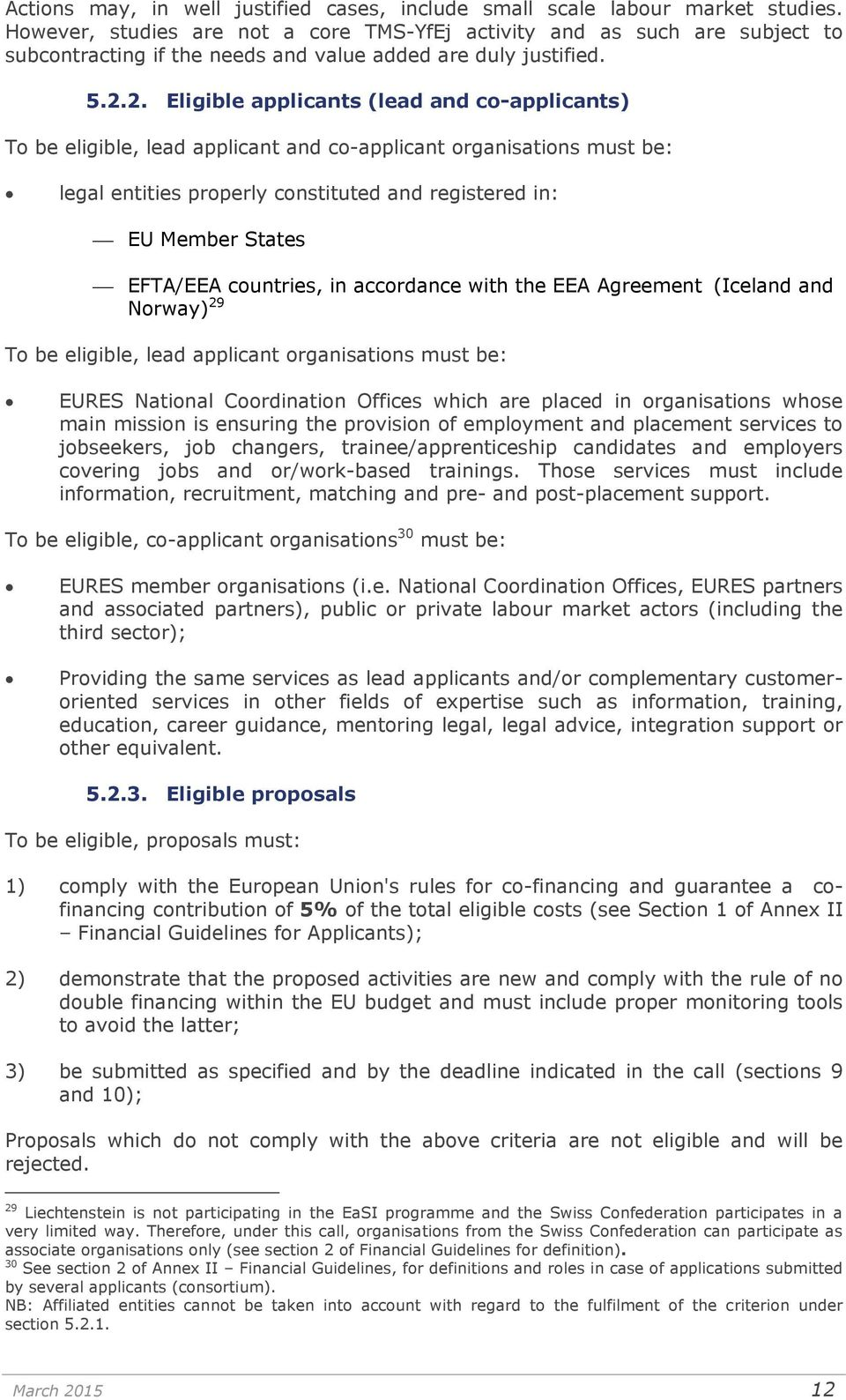 2. Eligible applicants (lead and co-applicants) To be eligible, lead applicant and co-applicant organisations must be: legal entities properly constituted and registered in: EU Member States EFTA/EEA