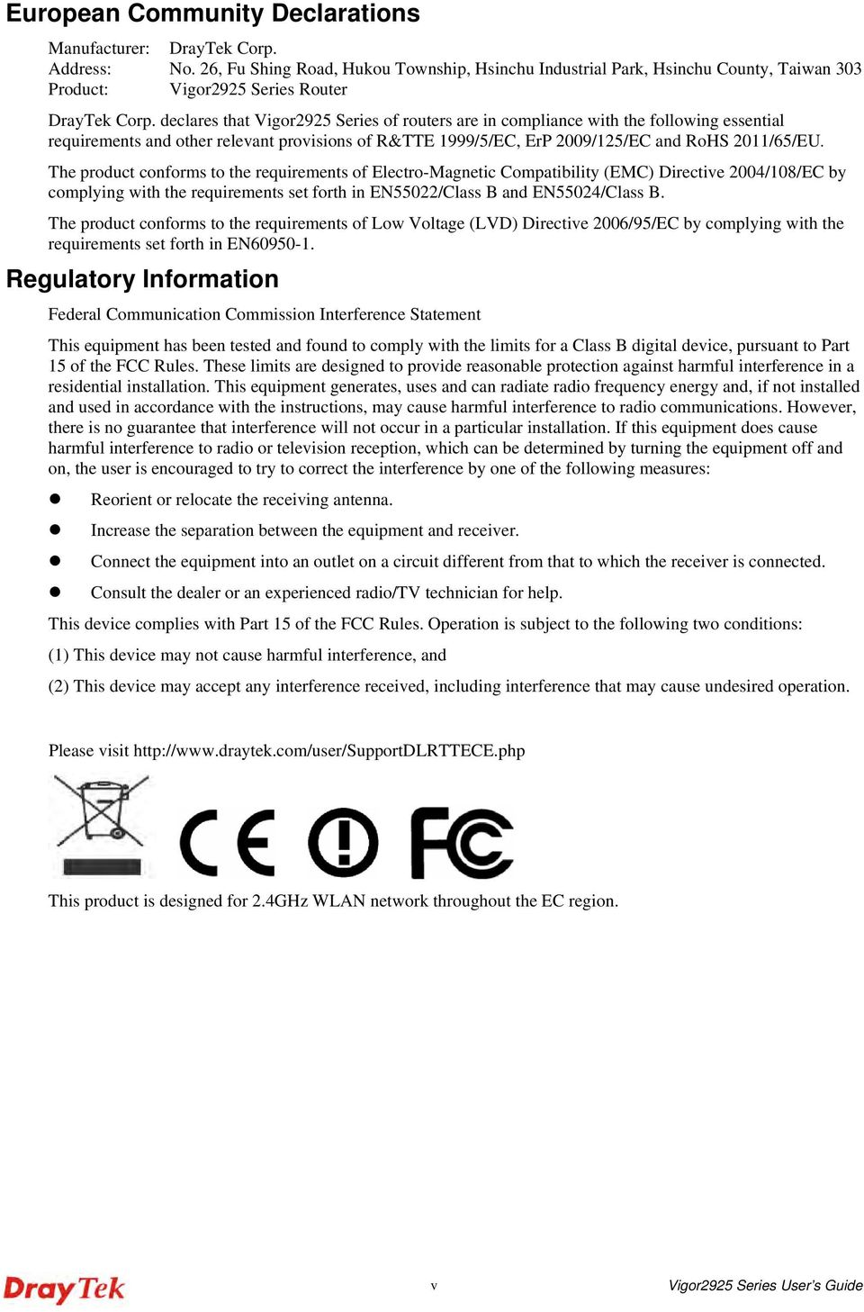 declares that Vigor2925 Series of routers are in compliance with the following essential requirements and other relevant provisions of R&TTE 1999/5/EC, ErP 2009/125/EC and RoHS 2011/65/EU.