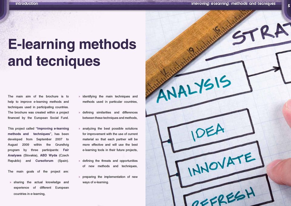 identifying the main techniques and methods used in particular countries, defining similarities and differences between these techniques and methods, This project called Improving e-learning methods