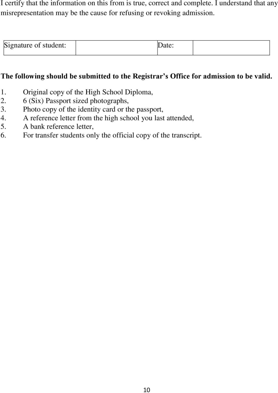 Signature of student: Date: The following should be submitted to the Registrar s Office for admission to be valid. 1.