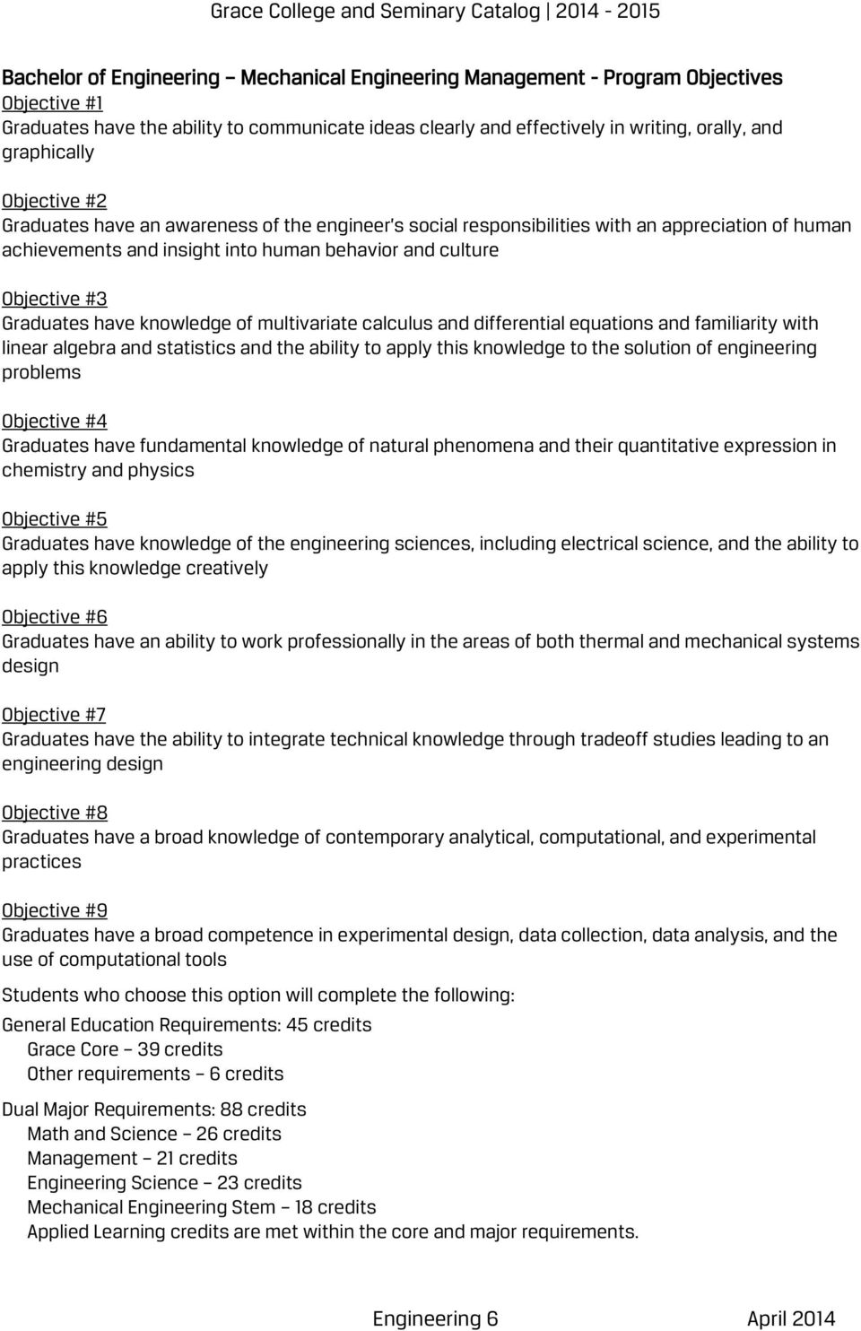 knowledge of multivariate calculus and differential equations and familiarity with linear algebra and statistics and the ability to apply this knowledge to the solution of engineering problems