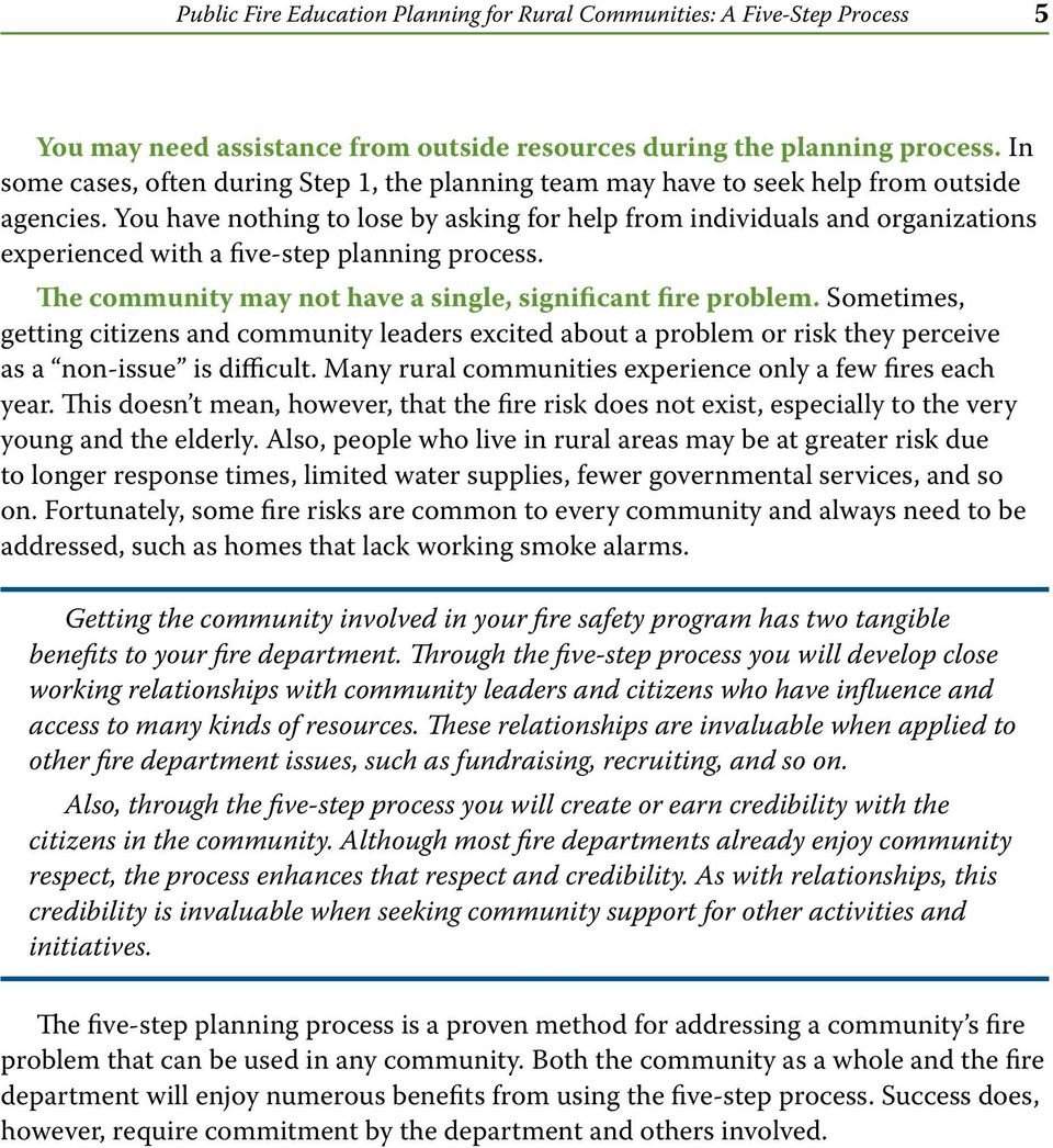You have nothing to lose by asking for help from individuals and organizations experienced with a five-step planning process. The community may not have a single, significant fire problem.