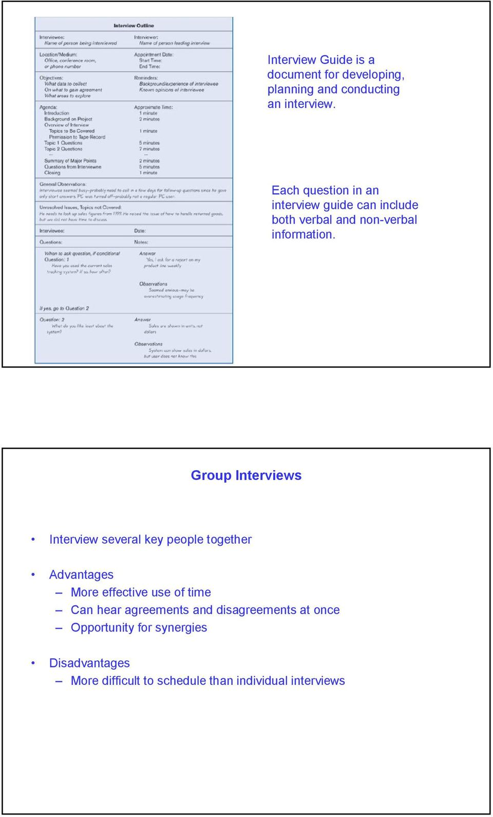Group Interviews Interview several key people together Advantages More effective use of time Can