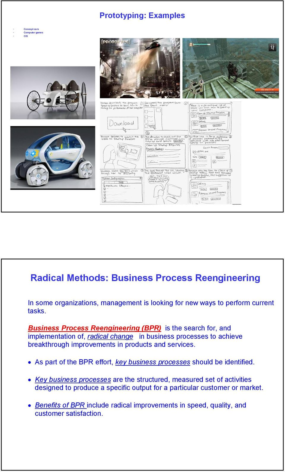 Business Process Reengineering (BPR) is the search for, and implementation of, radical change in business processes to achieve breakthrough improvements in products