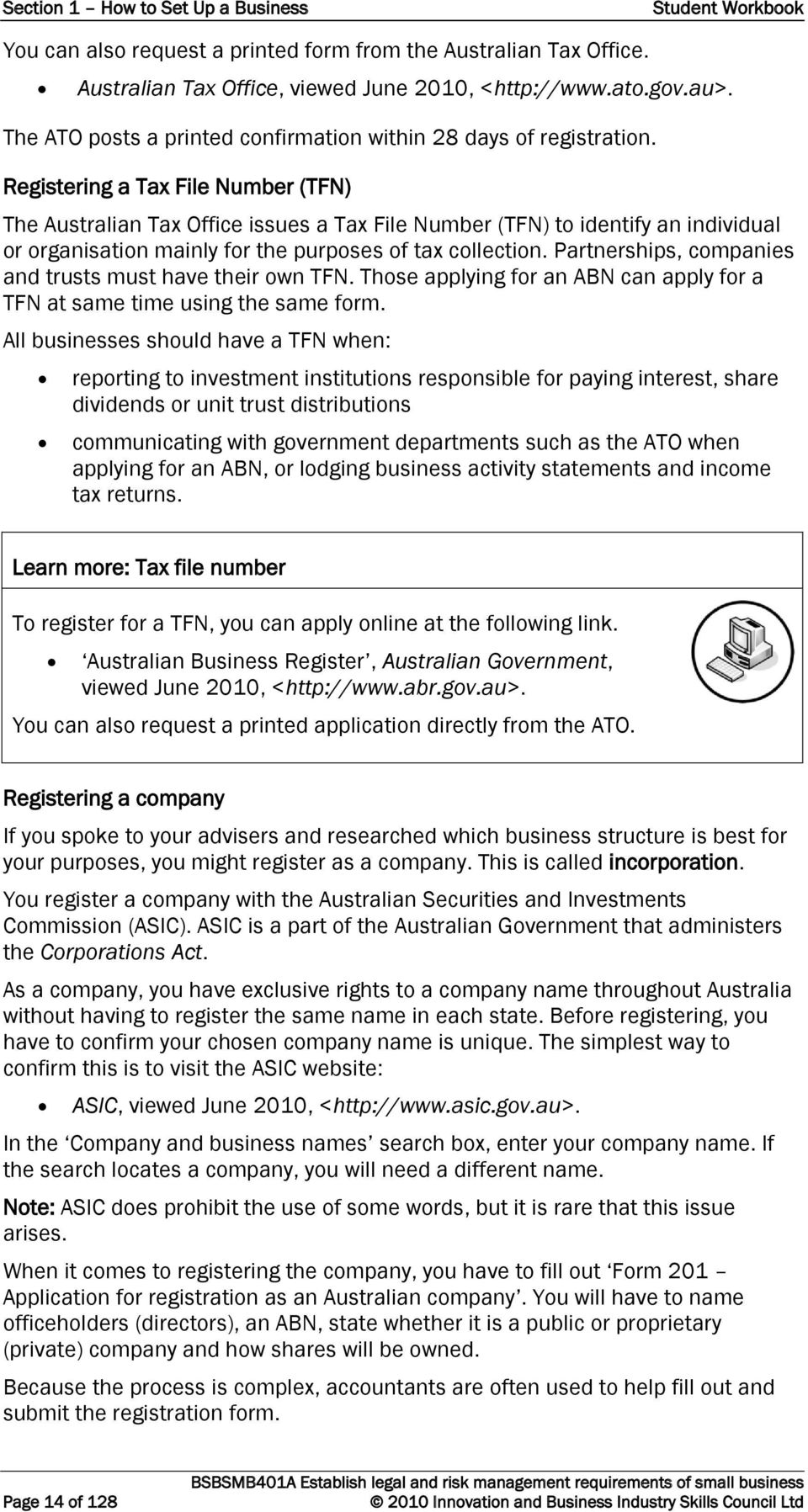 Registering a Tax File Number (TFN) The Australian Tax Office issues a Tax File Number (TFN) to identify an individual or organisation mainly for the purposes of tax collection.