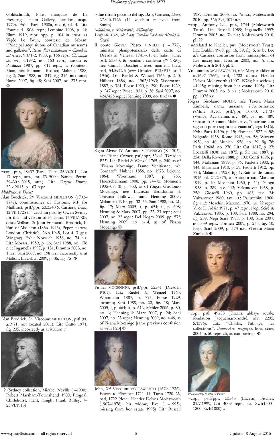 14; Blum 1919, repr. opp. p. 104 in error, as Vigée Le Brun, comtesse de Sabran; Principal acquisitions of Canadian museums and galleries, Revue d art canadienne Canadian art review, VII/1-2, 1980, p.