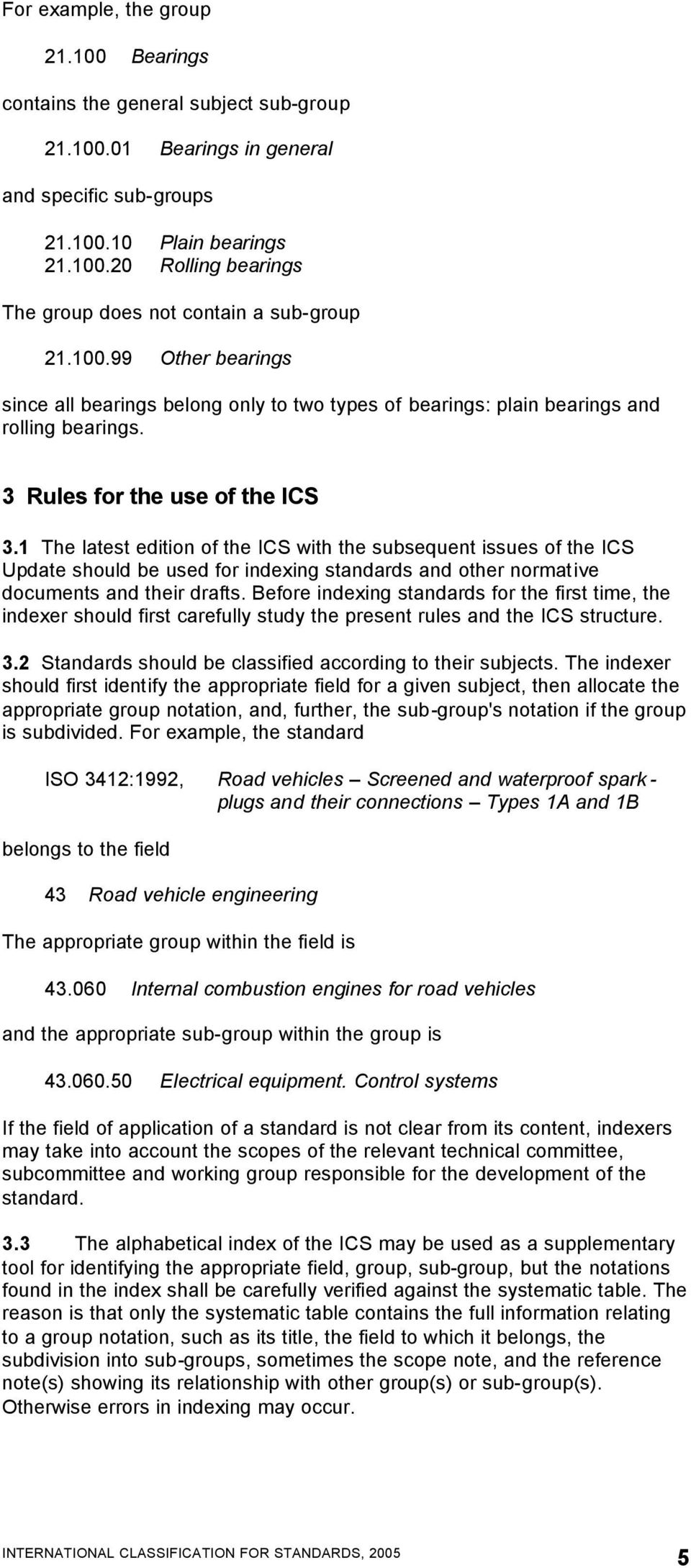 1 The latest edition of the ICS with the subsequent issues of the ICS Update should be used for indexing standards and other normative documents and their drafts.