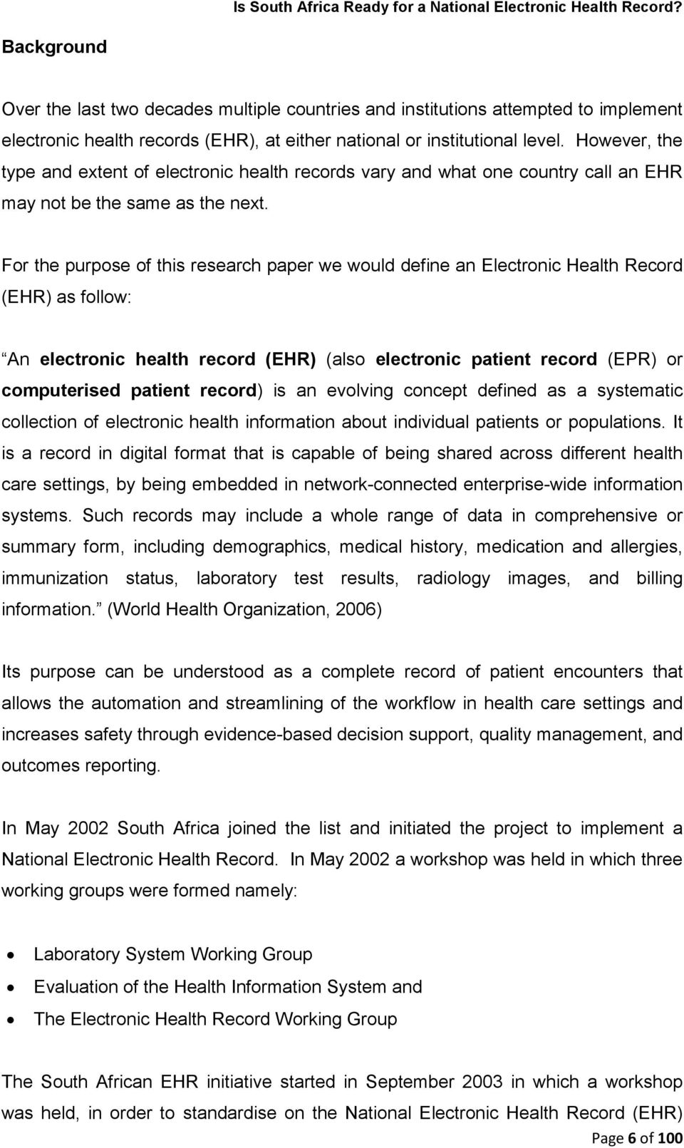 For the purpose of this research paper we would define an Electronic Health Record (EHR) as follow: An electronic health record (EHR) (also electronic patient record (EPR) or computerised patient